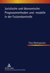 Juristische und ökonomische Prognosemethoden und -modelle in der Fusionskontrolle
