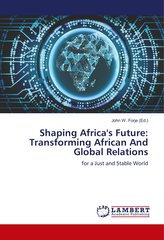 Shaping Africa\'s Future: Transforming African And Global Relations