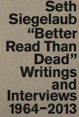 Seth Siegelaub. Better Read Than Dead. Writings and Interviews, 1964-2013
