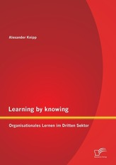 Learning by knowing: Organisationales Lernen im Dritten Sektor