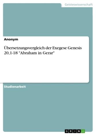"""Übersetzungsvergleich der Exegese Genesis 20,1-18 \""""Abraham in Gerar\"""""""