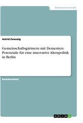 Gemeinschaftsgärtnern mit Dementen: Potenziale für eine innovative Altenpolitik in Berlin