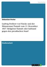 Ludwig Freiherr von Vincke und der Münsteraner Tumult vom 11. Dezember 1837. Religiöser Tumult oder Aufstand gegen den preußisch