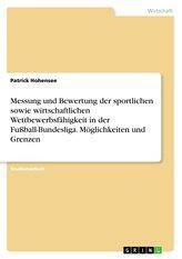 Messung und Bewertung der sportlichen sowie wirtschaftlichen Wettbewerbsfähigkeit in der Fußball-Bundesliga. Möglichkeiten und G