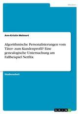 Algorithmische Personalisierungen vom Täter- zum Kundenprofil? Eine genealogische Untersuchung am Fallbeispiel Netflix