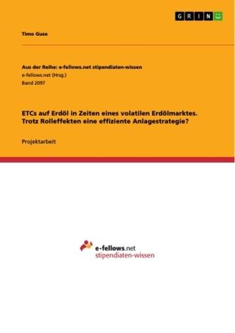ETCs auf Erdöl in Zeiten eines volatilen Erdölmarktes. Trotz Rolleffekten eine effiziente Anlagestrategie?