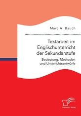 Textarbeit im Englischunterricht der Sekundarstufe: Bedeutung, Methoden und Unterrichtsentwürfe