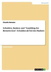 """Schulden, Banken und \""""Gambling for Resurrection\"""". Schulden als Teil des Marktes"""