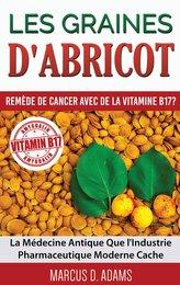 Les Graines d\'Abricot - Remède de Cancer avec de la Vitamine B17 ?
