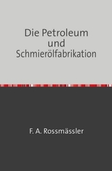 Die Petroleum- und Schmierölfabrikation