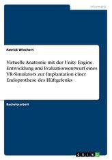 Virtuelle Anatomie mit der Unity Engine. Entwicklung und Evaluationsentwurf eines VR-Simulators zur Implantation einer Endoproth