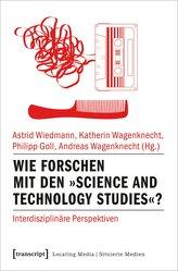 Wie forschen mit den »Science and Technology Studies«?
