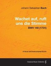 Wachet auf, ruft uns die Stimme - A Vocal and Instrumental Score BWV 140 (1731)