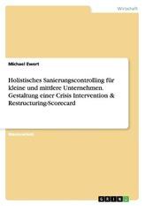 Holistisches Sanierungscontrolling für kleine und mittlere Unternehmen. Gestaltung einer Crisis Intervention & Restructuring-Sco