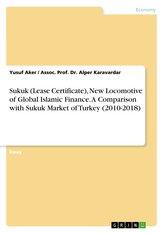 Sukuk (Lease Certificate), New Locomotive of Global Islamic Finance. A Comparison with Sukuk Market of Turkey (2010-2018)
