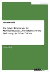 Die Brüder Grimm und die Märchentradition: Arbeitsmethoden und Bedeutung der Brüder Grimm