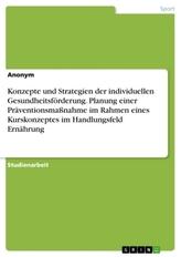 Konzepte und Strategien der individuellen Gesundheitsförderung. Planung einer Präventionsmaßnahme im Rahmen eines Kurskonzeptes