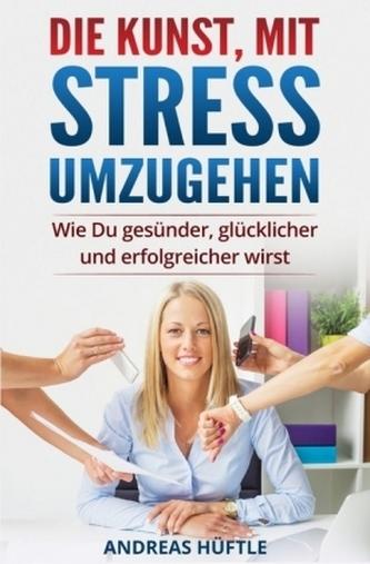 Die Kunst, mit Stress umzugehen