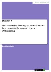 Mathematisches Planungsverfahren. Lineare Regressionsmethoden und lineare Optimierung