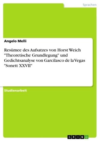 """Resümee des Aufsatzes von Horst Weich \""""Theoretische Grundlegung\"""" und Gedichtsanalyse von Garcilasco de la Vegas \""""Sonett XXVII\"""""""
