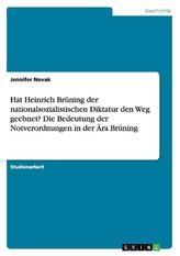Hat Heinrich Brüning der nationalsozialistischen Diktatur den Weg geebnet? Die Bedeutung der Notverordnungen in der Ära Brüning