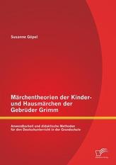 Märchentheorien der Kinder- und Hausmärchen der Gebrüder Grimm: Anwendbarkeit und didaktische Methoden für den Deutschunterricht