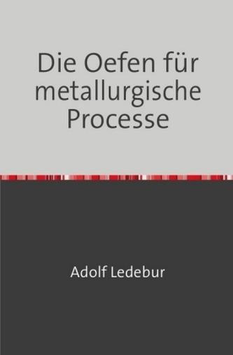 Die Oefen für metallurgische Processe
