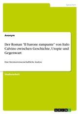 """Der Roman \""""Il barone rampante\"""" von Italo Calvino zwischen Geschichte, Utopie und Gegenwart"""