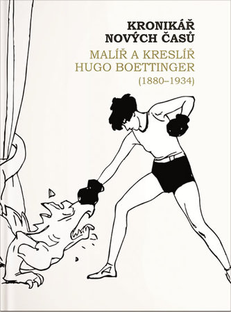 Kronikář nových časů - Malíř a kreslíř Hugo Boettinger (1880-1934)