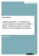 Aufführungsanalyse - Georg Büchner: \'Leonce und Lena\', inszeniert von Robert Wilson - Welche Isotopien verwendet Wilson zur Dars