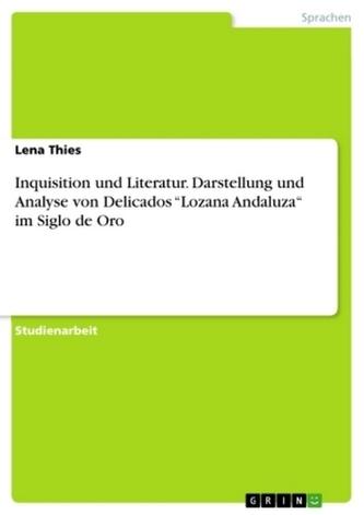 """Inquisition und Literatur. Darstellung und Analyse von Delicados \""""Lozana Andaluza\"""" im Siglo de Oro"""