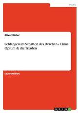 Schlangen im Schatten des Drachen - China, Opium & die Triaden