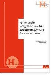Kommunale Integrationspolitik: Strukturen, Akteure, Praxiserfahrungen