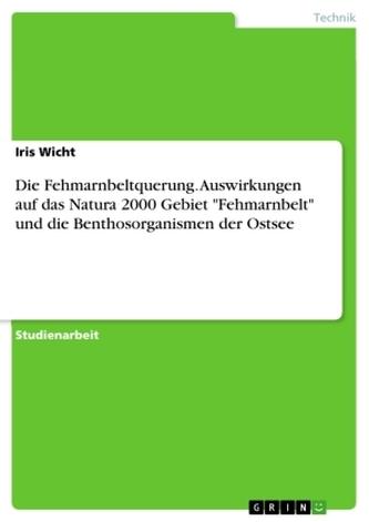 """Die Fehmarnbeltquerung. Auswirkungen auf das Natura 2000 Gebiet \""""Fehmarnbelt\"""" und die Benthosorganismen der Ostsee"""