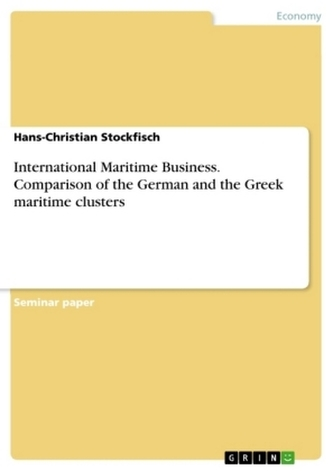 International Maritime Business. Comparison of the German and the Greek maritime clusters
