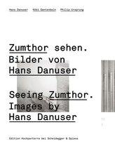 Zumthor sehen. Bilder von Hans Danuser