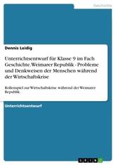 Unterrichtsentwurf für Klasse 9 im Fach Geschichte. Weimarer Republik - Probleme und Denkweisen der Menschen während der Wirtsch
