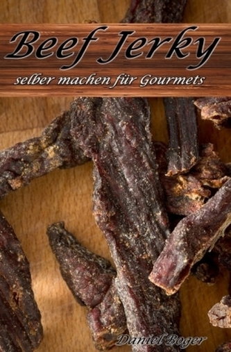 Beef Jerky selber machen für Gourmets