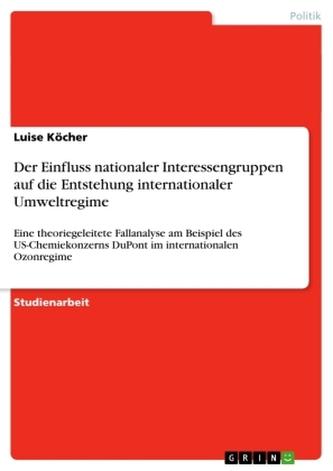 Der Einfluss nationaler Interessengruppen auf die Entstehung internationaler Umweltregime