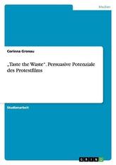 "\""Taste the Waste\"". Persuasive Potenziale des Protestfilms"