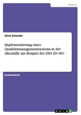 Implementierung eines Qualitätsmanagementsystems in der Altenhilfe am Beispiel der DIN EN ISO