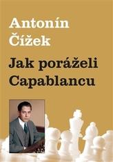 Jak poráželi Capablancu