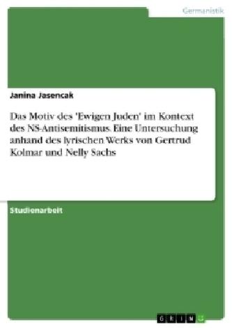 Das Motiv des \'Ewigen Juden\' im Kontext des NS-Antisemitismus. Eine Untersuchung anhand des lyrischen Werks von Gertrud Kolmar u