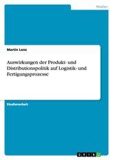 Auswirkungen der Produkt- und Distributionspolitik auf Logistik- und Fertigungsprozesse