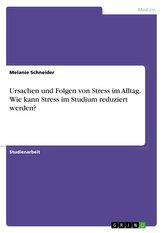 Ursachen und Folgen von Stress im Alltag. Wie kann Stress im Studium reduziert werden?