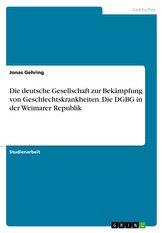 Die deutsche Gesellschaft zur Bekämpfung von Geschlechtskrankheiten. Die DGBG in der Weimarer Republik