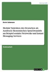 Mediale Varietäten des Deutschen als Ausdruck ökonomischen Sprachwandels am Beispiel sozialer Netzwerke und Instant Messaging Se