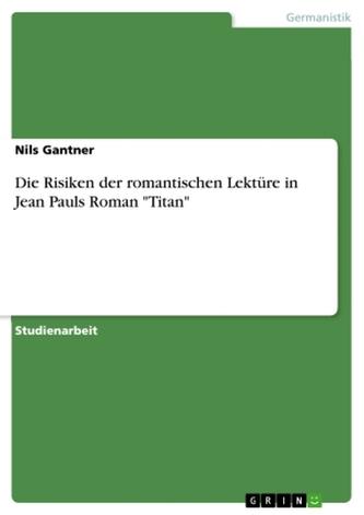 """Die Risiken der romantischen Lektüre in Jean Pauls Roman \""""Titan\"""""""