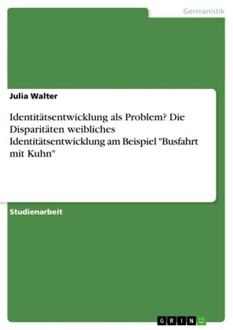 """Identitätsentwicklung als Problem? Die Disparitäten weibliches Identitätsentwicklung am Beispiel \""""Busfahrt mit Kuhn\"""""""