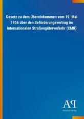 Gesetz zu dem Übereinkommen vom 19. Mai 1956 über den Beförderungsvertrag im internationalen Straßengüterverkehr (CMR)